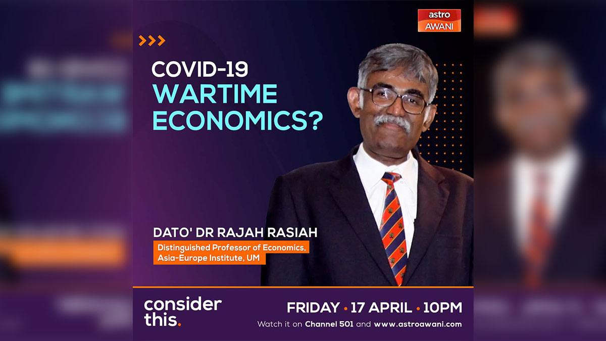 Watch Live: Distinguished Professor Dato' Dr Rajah Rasiah on Astro Awani's Consider This, tonight 10pm 17 April 2020