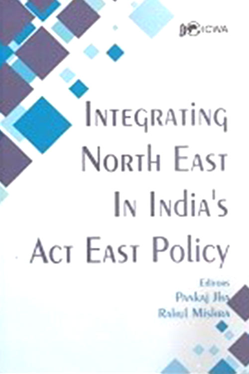 Integrating Northeast in India's Act East Policy