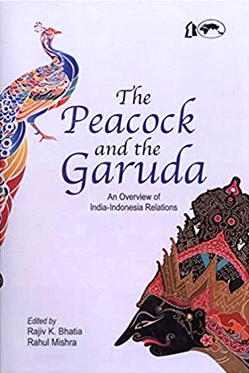 The Peacock and the Garuda An Overview of India-Indonesia Relations