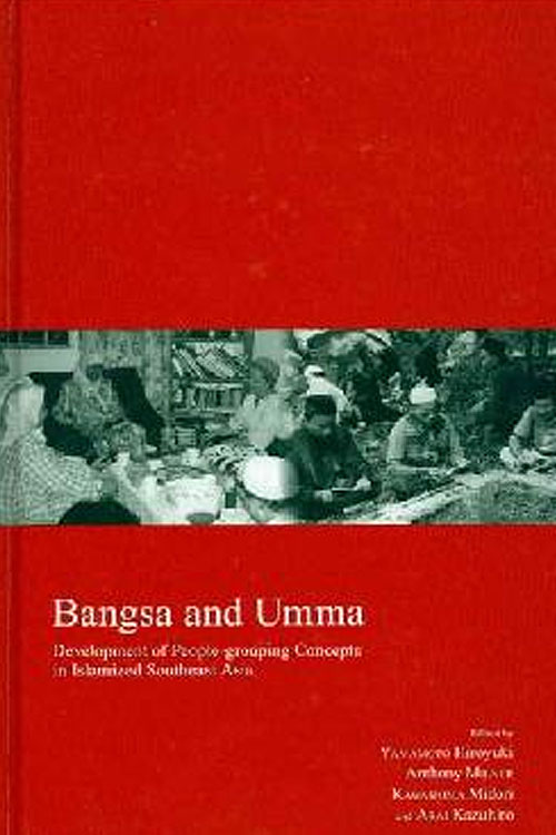 Bangsa and Umma: Development of People-grouping Concepts in Islamized Southeast Asia (Kyoto Area Studies on Asia)