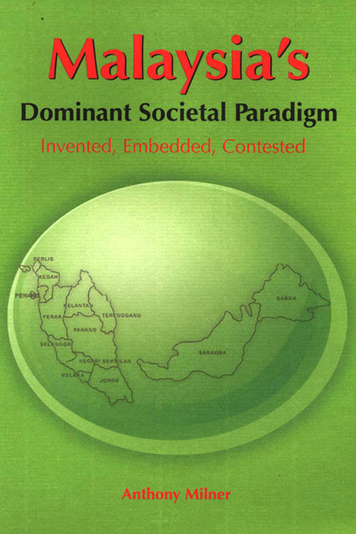Malaysia's Dominant Societal Paradigm - Invented, Embedded, Contested