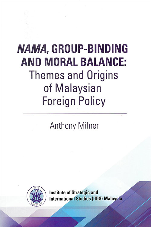 Nama, Group-binding and Moral Balance: Themes and Origins of Malaysian Foreign Policy