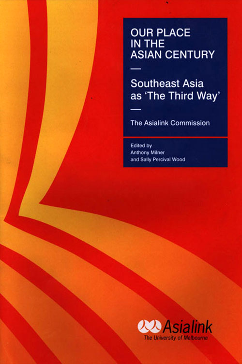 Our Place In The Asian Century - Southeast Asia As The Third Way - The Asialink Commission