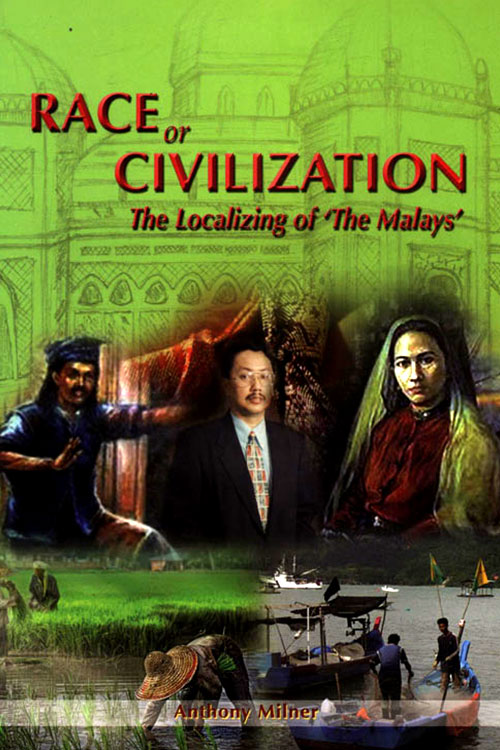 Race Or Civilization - The Localizing Of 'The Malays'