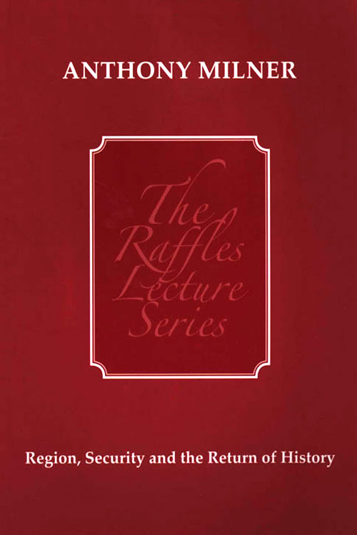 Region, Security And The Return Of History - The Raffles Lecture Series