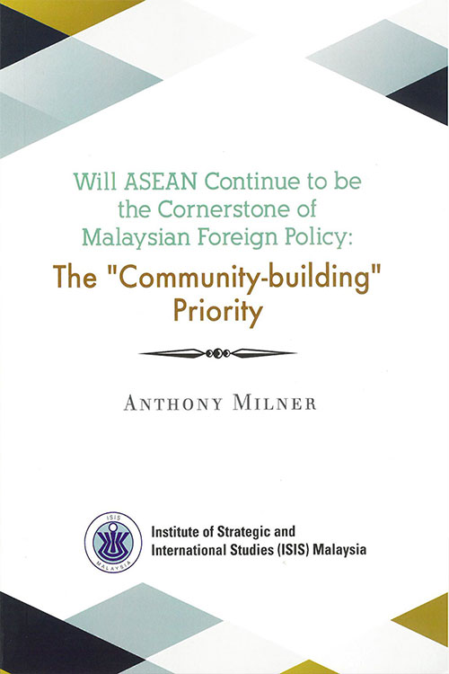 Will ASEAN Continue to be the Cornerstone of Malaysian Foreign Policy: The 'Community-building' Priority