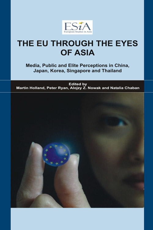 The EU Through the Eyes of Asia: Media, Public and Elite Perceptions in China, Japan, Korea, Singapore and Thailand