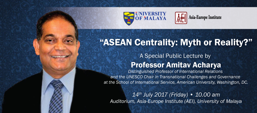 ASEAN Centrality: Myth or Reality? - A Special Public Lecture by Professor Amitav Acharya