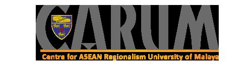 Centre for ASEAN Regionalism University of Malaya (CARUM)