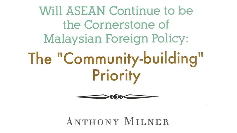 Will ASEAN Continue to be the Cornerstone of Malaysian Foreign Policy: The Community-building Priority
